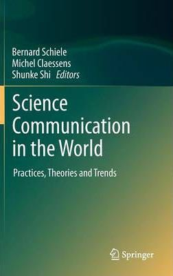 Science Communication in the World  Practices, Theories and Trends