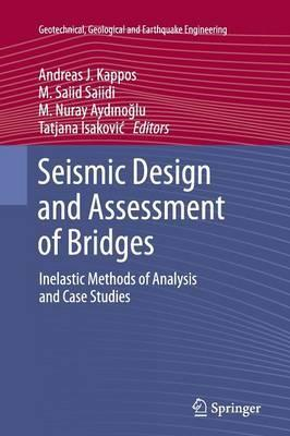 Seismic Design and Assessment of Bridges: Inelastic Methods of Analysis and Case Studies