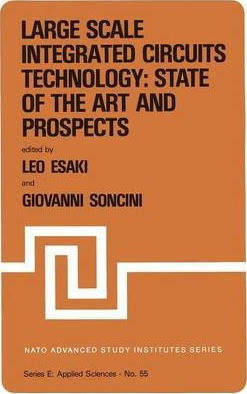 Large Scale Integrated Circuits Technology: State of the Art and Prospects: Proceedings of the NATO Advanced Study Institute on