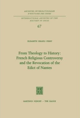 From Theology to History: French Religious Controversy and the Revocation of the Edict of Nantes