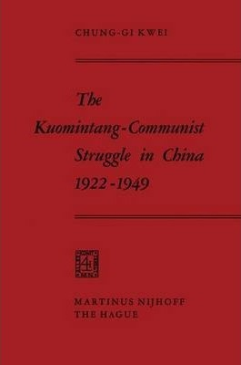 The Kuomintang-Communist Struggle in China 1922-1949