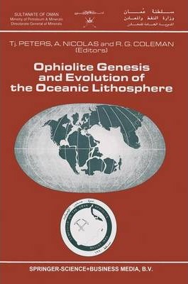 Ophiolite Genesis and Evolution of the Oceanic Lithosphere: Proceedings of the Ophiolite Conference, held in Muscat, Oman, 7-18 January 1990