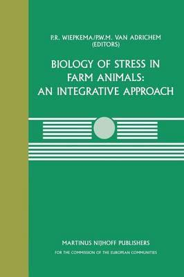 Biology of Stress in Farm Animals: An Integrative Approach: A seminar in the CEC programme of coordination research on animal welfare, held on April 17-18, 1986, at the Pietersberg Conference Centre, Oosterbeek, The Netherlands