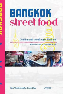 Bangkok street food tom vandenberghe 9789401424400 bangkok street food cooking and travelling in thailand forumfinder Image collections