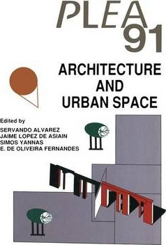 Architecture and Urban Space: Proceedings of the Ninth International PLEA Conference, Seville, Spain, September 24-27, 1991