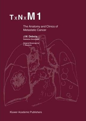 TxNxM1  The Anatomy and Clinics of Metastatic Cancer