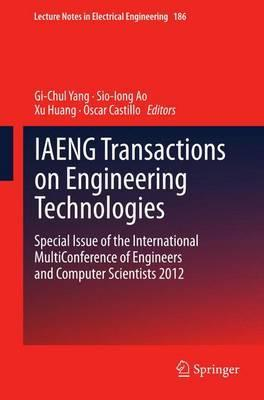 IAENG Transactions on Engineering Technologies: Special Issue of the International MultiConference of Engineers and Computer Scientists 2012