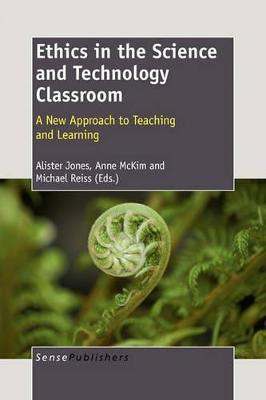Ethics in the Science and Technology Classroom  A New Approach to Teaching and Learning