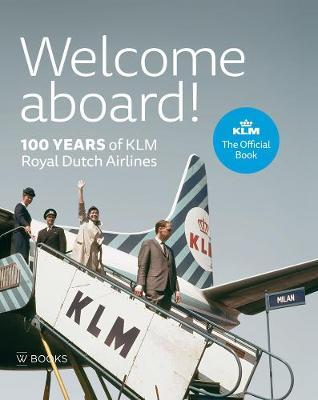 Welcome Aboard!  100 Years of KLM Royal Dutch Airlines
