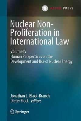 Nuclear Non-Proliferation in International Law - Volume IV  Human Perspectives on the Development and Use of Nuclear Energy