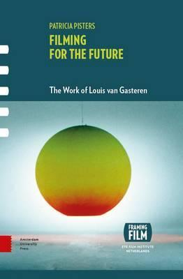 Filming for the Future  The Work of Louis van Gasteren