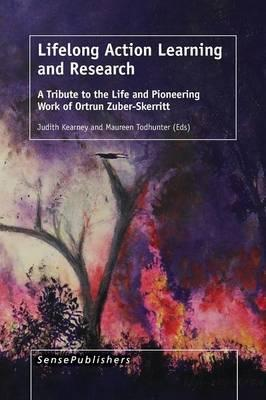 Lifelong Action Learning and Research: A Tribute to the Life and Pioneering Work of Ortrun Zuber-Skerritt