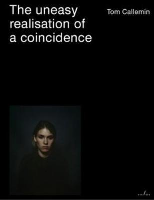 Tom Callemin - the Uneasy Realisation of A Coincidence