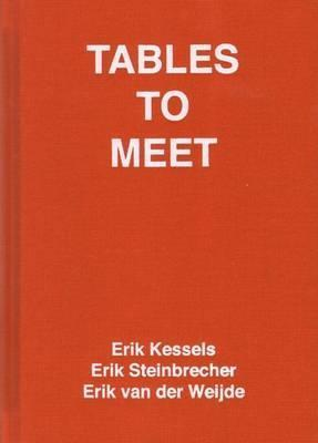 Tables to Meet - Erik Kessels, Erik Steinbrecher, Erik Van Der Weijde
