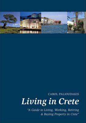 Living in Crete  A Guide to Living, Working, Retiring and Buying Property in Crete