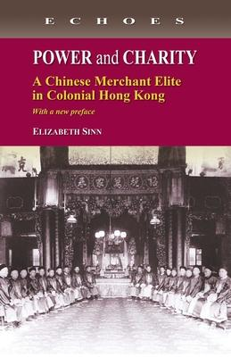 Power and Charity - A Chinese Merchant Elite in Colonial Hong Kong