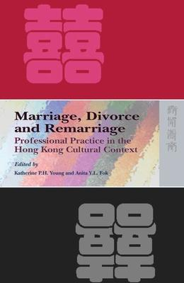 Marriage, Divorce, and Remarriage - Professional Practice in the Hong Kong Cultural Context