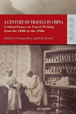 A Century Of Travels In China  Critical Essays On Travel Writing  A Century Of Travels In China  Critical Essays On Travel Writing From The  S To