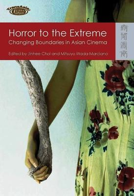Horror to the Extreme - Changing Boundaries in Asian Cinema