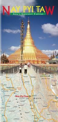 Nay Pyi Taw - Asia's Greenest Capital  Map & Booklet Pack