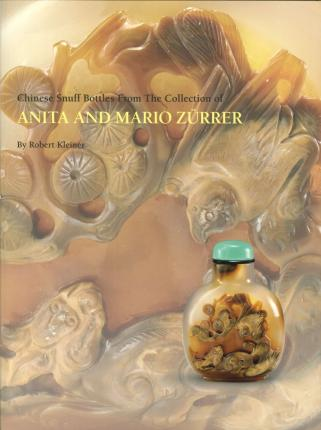 Chinese Snuff Bottles From the Collection of Anita and Mario Zurrer