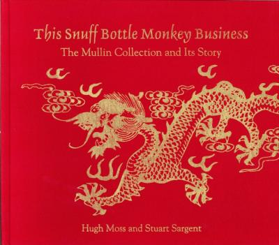 This Snuff Bottle Monkey Business. The Mullin Collection and Its Story