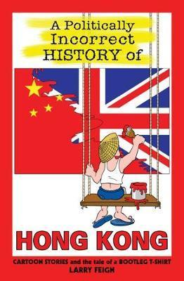 A Politically Incorrect History of Hong Kong