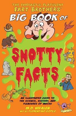 The Fantastic Flatulent Fart Brothers' Big Book of Snotty Facts