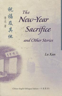 The New-Year Sacrifice and Other Stories : Lu Xun : 9789629960438