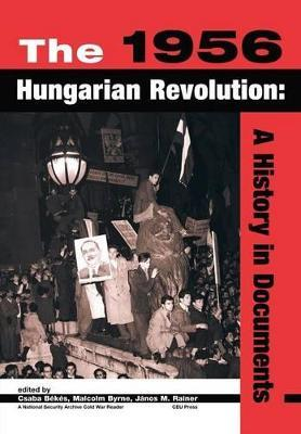 The 1956 Hungarian Revolution: A History in Documents