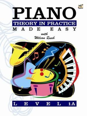 Piano Theory in Practice Made Easy 1A