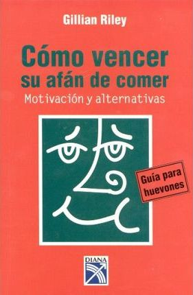 Como vencer su afan de comer/The Lazy Person's Guide Beating Overeating