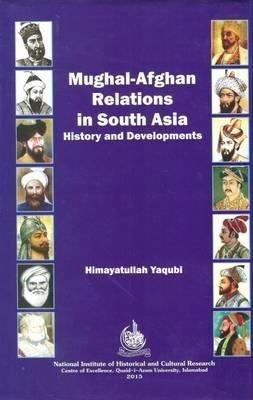 Mughal Afghan Relations in South Asia