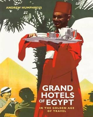 Grand Hotels of Egypt : In the Golden Age of Travel