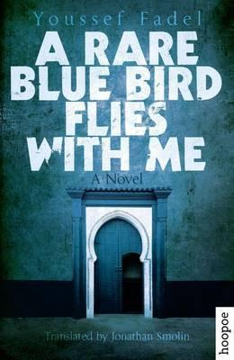 A Rare Blue Bird Flies with Me  A Novel