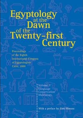 Egyptology at the Dawn of the Twenty-first Century v. 3  Proceedings of the Eighth International Congress of Egyptologists, Cairo, 2000