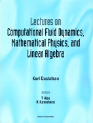 Lectures On Computational Fluid Dynamics, Mathematical Physics And