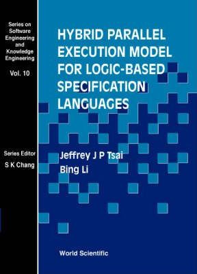 Hybrid Parallel Execution Model For Logic Based Specification Languages Bing Li 9789810240967