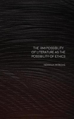 The (Im)Possibility of Literature as the Possibility of Ethics