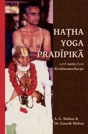 Hatha Yoga Pradipika : Translation with Notes from Krishnamacharya – A G Mohan