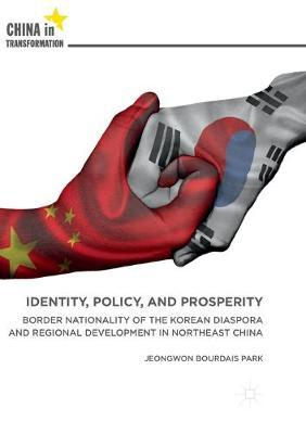 Identity, Policy, and Prosperity  Border Nationality of the Korean Diaspora and Regional Development in Northeast China