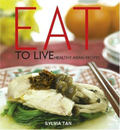 Eat To Live: Healthy Asian Recipes