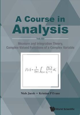 Course In Analysis, A - Vol. Iii: Measure And Integration Theory, Complex-valued Functions Of A Complex Variable