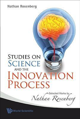 Studies on Science and the Innovation Process: Selected Works by Nathan Rosenberg