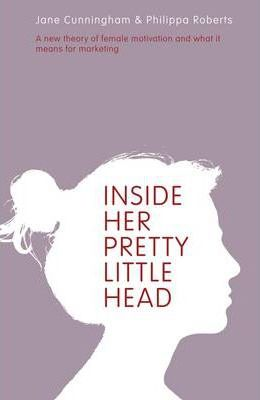 Inside Her Pretty Little Head: A New Theory of Female Motivation and What it Means for Marketing