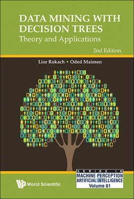 Data Mining With Decision Trees: Theory And Applications (2nd Edition)