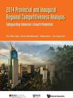 2014 Provincial And Inaugural Regional Competitiveness Analysis: Safeguarding Indonesia's Growth Momentum