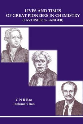 Lives And Times Of Great Pioneers In Chemistry (Lavoisier To Sanger)