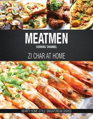 Meatmen Cooking Channel: Zi Char at Home : Hearty Home-Style Singaporean Cooking