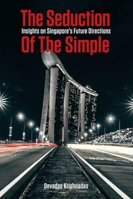 The Seduction of the Simple  Insights on Singapore's Future Directions